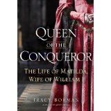 """Queen of the Conqueror: The Life of Matilda, Wife of William I"" by Tracy Borman"