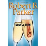 """""""Now and Then"""" by Robert B.Parker"""
