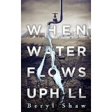"""Book Review: """"When Water Flows Uphill"""" by BerylShaw"""