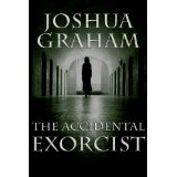 """The Accidental Exorcist"" by Joshua Graham"