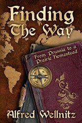 """Book Review: """"Finding the Way: From Prussia to a Prairie Homestead"""" by AlfredWellnitz"""