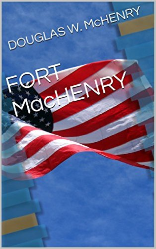 """Book Review: """"Fort MacHenry"""" by Douglas W.McHenry"""