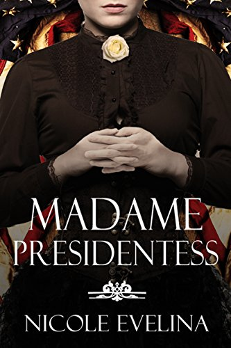 "Book Review: ""Madame Presidentess"" by Nicole Evelina"