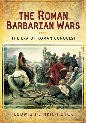 """The Roman Barbarian Wars"" by Ludwig Heinrich Dyck"