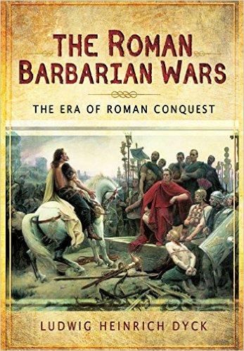"""The Roman Barbarian Wars"" by Ludwig HeinrichDyck"