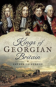 """The Kings of Georgian Britain"" by Catherine Curzon"