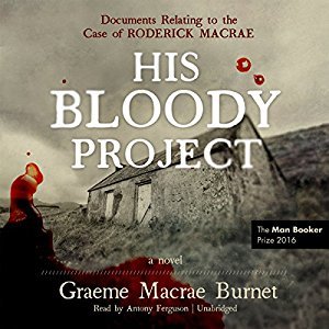 """His Bloody Project"" by Graeme Macrae Burnet"