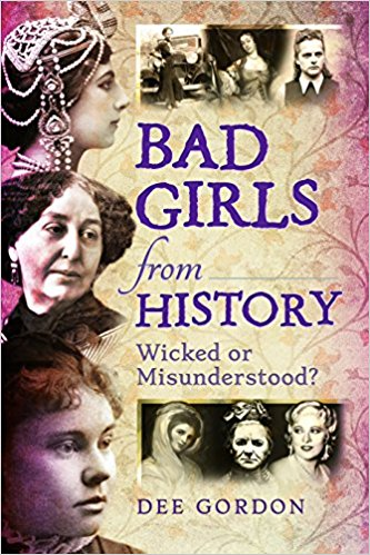 """Bad Girls from History: Wicked or Misunderstood?"" by Dee Gordon"