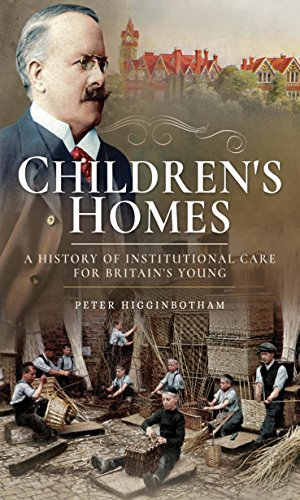 """Children's Homes: A History of Institutional Care for Britain's Young"" by Peter Higginbotham"