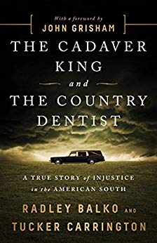 """The Cadaver King and the Country Dentist"" by Radley Balko and Tucker Carrington"