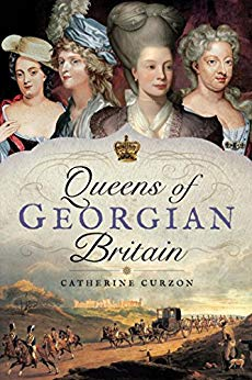 """Queens of Georgian Britain"" by Catherine Curzon"