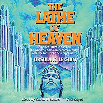 """The Lathe of Heaven"" by Ursula K. Le Guin"