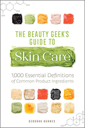 The Beauty Geek's Guide to Skin Care by Deborah Burnes