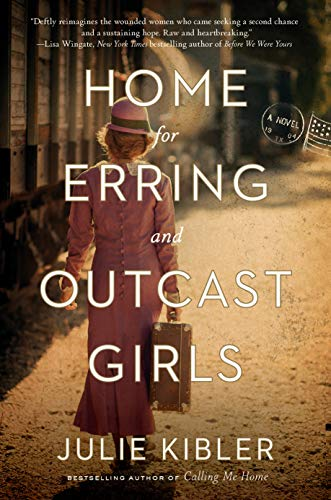"""Home for Erring and Outcast Girls"" by Julie Kibler"