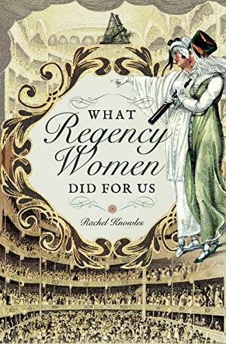 """What Regency Women Did For Us"" by Rachel Knowles"